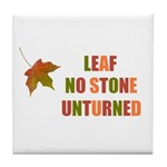 LEAF NO STONE UNTURNED Tile Coaster
