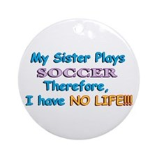 My Sister Plays Soccer Ornament (Round)