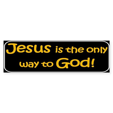 Jesus is the only way Sticker (Bumper)