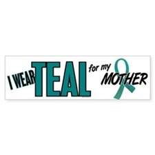I Wear Teal For My Mother 10 Bumper Car Sticker