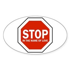 Stop In The Name Of Love Oval Decal