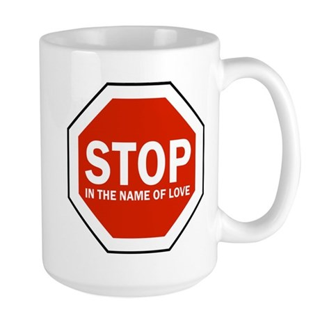 Stop In The Name Of Love Large Mug