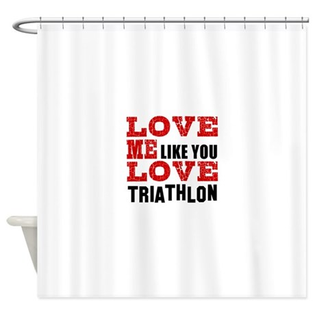Love Me Like You Love Triathlon Shower Curtain