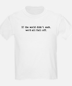 If the world did'nt suck... Kids T-Shirt