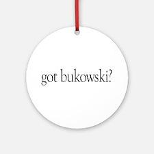 got bukowski? Ornament (Round)