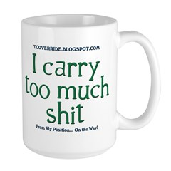 I carry too much shit! Mug