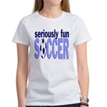 Seriously Fun Soccer Women's T-Shirt