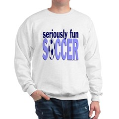 Seriously Fun Soccer Sweatshirt