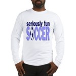 Seriously Fun Soccer Long Sleeve T-Shirt