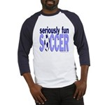 Seriously Fun Soccer Baseball Jersey