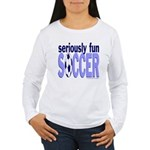 Seriously Fun Soccer Women's Long Sleeve T-Shirt