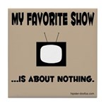 """Show About Nothing"" Tile Coaster"