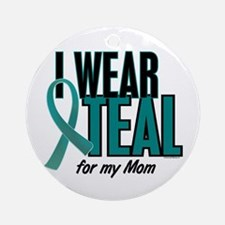 I Wear Teal For My Mom 10 Ornament (Round)