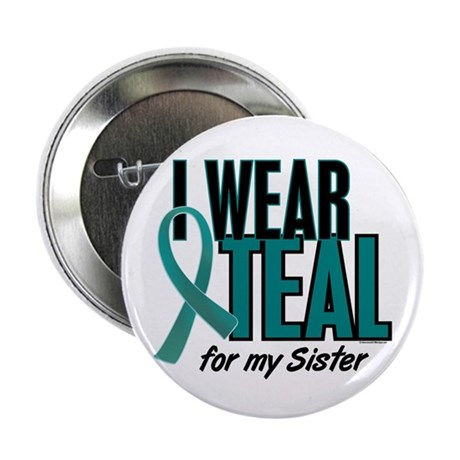 """I Wear Teal For My Sister 10 2.25"""" Button"""