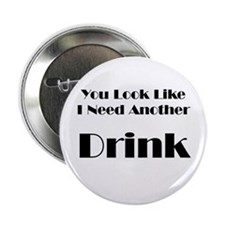 "Need Another Drink 2.25"" Button"