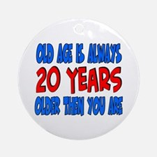 20 years older then you are Ornament (Round)