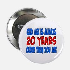 "20 years older then you are 2.25"" Button"