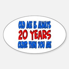 20 years older then you are Oval Decal