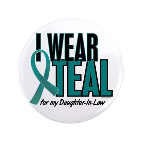 """I Wear Teal For My Daughter-In-Law 10 3.5"""" Button"""