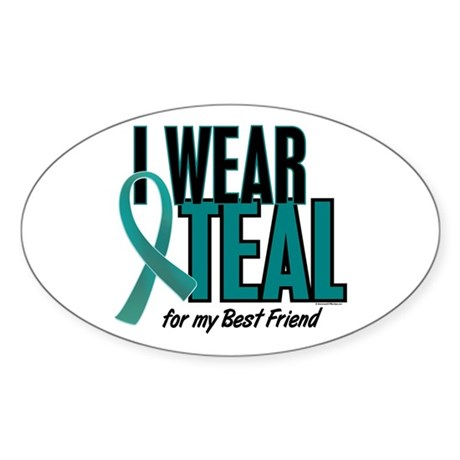 I Wear Teal For My Best Friend 10 Oval Sticker