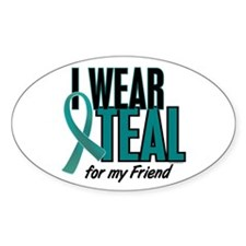 I Wear Teal For My Friend 10 Oval Decal
