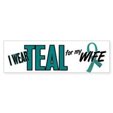 I Wear Teal For My Wife 10 Bumper Bumper Sticker