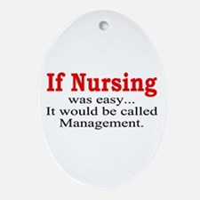 If Nursing was easy Oval Ornament
