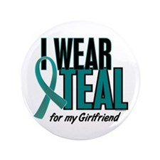 "I Wear Teal For My Girlfriend 10 3.5"" Button"