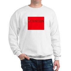 (need) ATTENTION! sign on Sweatshirt
