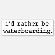 i'd rather be waterboarding. Bumper Bumper Sticker