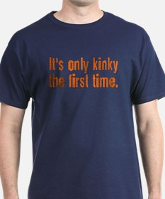 ITS ONLY KINKY THE 1ST TIME/O T-Shirt