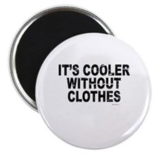 It's cooler without clothes ~ Magnet