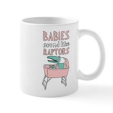 Babies Sound Like Raptors Mug