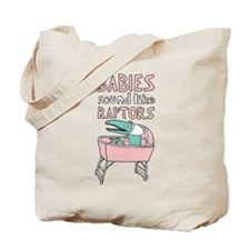 Babies Sound Like Raptors Tote Bag