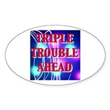 TRIPLE TROUBLE AHEAD Oval Decal