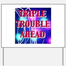 TRIPLE TROUBLE AHEAD Yard Sign