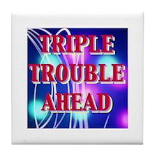 TRIPLE TROUBLE AHEAD Tile Coaster