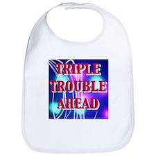 TRIPLE TROUBLE AHEAD Bib