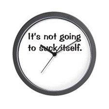 """""""It's not going to suck itself"""" Wall Clock"""