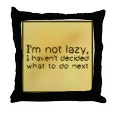 I'm Not Lazy Throw Pillow