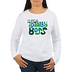 Totally Boss Women's Long Sleeve T-Shirt