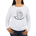 Beer: Now! Cheaper than Gas! Women's Long Sleeve T