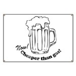 Beer: Now! Cheaper than Gas! Banner
