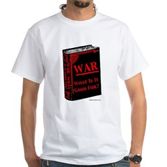 """""""War, What Is It Good For?"""" T-Shirt"""