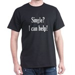 Single? I can help! Dark T-Shirt