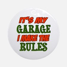 My garage my rules Ornament (Round)