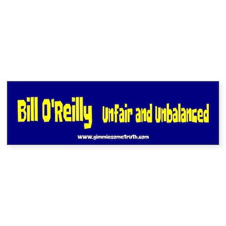 Bill O'Reilly Unfair & Unbalanced Bumper Sticker
