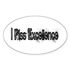 I Piss Excellence Oval Decal