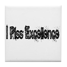 I Piss Excellence Tile Coaster