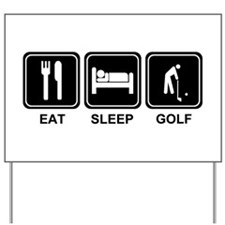 EAT SLEEP GOLF Yard Sign